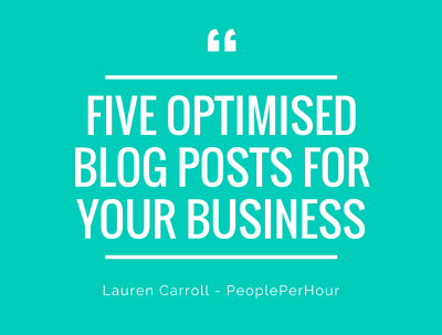Write 5 x 500-word optimised, engaging blogs for your business.