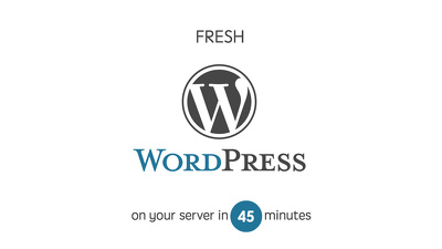 Setup a Fresh Wordpress on your Ubuntu Linux Server in 45 minutes