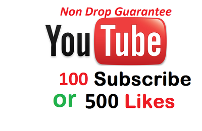 Add 100 Non Drop, Genuine Youtube subscribers or 500 Likes (Uk, USA or Any country)