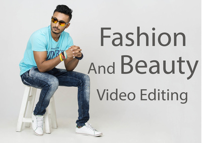 Beauty And Fashion Video Editing [up to 2 minutes]