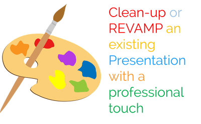 Do a Clean up or REVAMP an existing Presentation of 10 slides