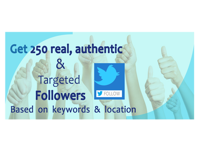 250 TARGETED, AUTHENTIC AND REAL FOLLOWERS  ON TWITTER BASED ON KEYWORDS-BOOM