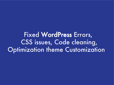 Fix WordPress errors, CSS issue, Code cleaning, optimization,theme customization