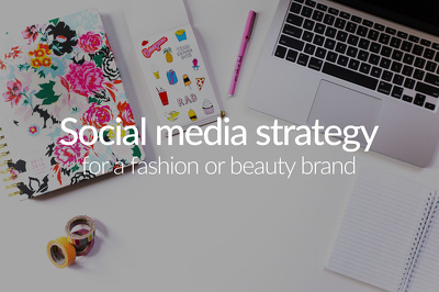 Create a social media strategy for a fashion or beauty brand