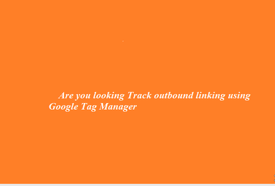 Tracking Outbound Links using Google Tag Manager/ Google Analytic