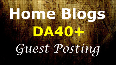 Publish Guest Post on DA40 Home Improvement and Real Estate blog