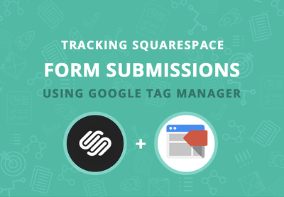 Tracking Squarespace Form Submissions Using Google Tag Manager
