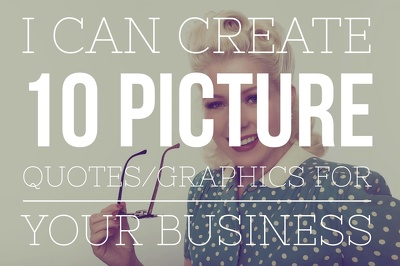 Create 10 Picture Quotes/Graphics for your Business