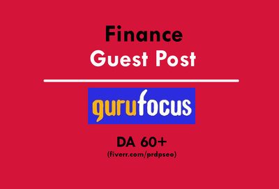 Write and publish your Finance Article on Gurufocus.com DA60+ (Do-Follow Link)