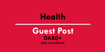 Do guest posting on Health Site DA80+ with DoFollow link