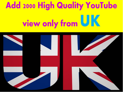 Sum up  2000 High Quality YouTube View only from United Kingdom (UK)