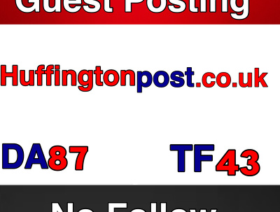 Publish a guest post on Huffingtonpost .co.uk  DA 84 TF 43 --- Huffingtonpost.co.uk
