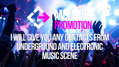 Give you ANY contacts from Underground and Electronic music Scene