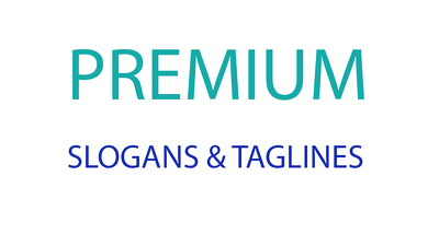 Write 5 PREMIUM slogans or taglines for your business, website, product or service