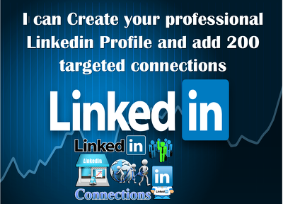 Create a professional LinkedIn Profile and add 200 targeted  Linkedin connections