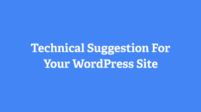 Technical Suggestions For Your WordPress Site