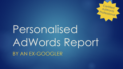 Review your AdWords account and prepare a thorough Personalised Report for you