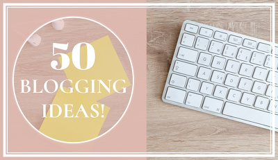 Provide 50 blogging ideas