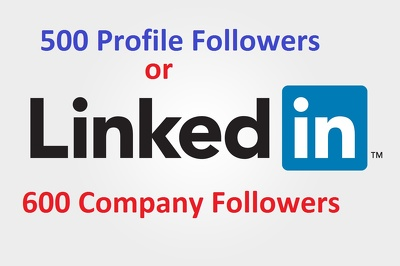 Add 500 LinkedIn Followers to your profile or 600 LinkedIn Followers to your Company