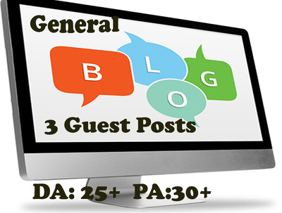 Write and publish 3 Guest posts on 3 General Blogs(DA 25+, PA 30+)