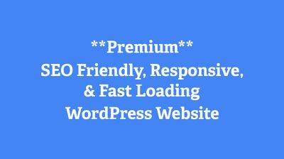 Design & Develop Premium SEO Friendly, Responsive, & Fast Loading WordPress Website