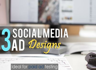 Design 3 different killer social media ad designs for your campaign testing