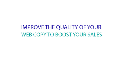 Improve the quality of up to 2000 words web copy to boost your sales