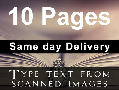 Type text from Scanned Images (Upto 10 pages) Deliver same day of purchase