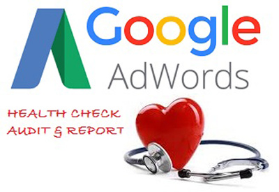 Conduct a health check audit of your Google AdWords account and provide report