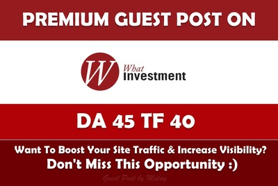 Write & Publish Guest Post on What Investment UK. Whatinvestment.co.uk - DA45, TF40