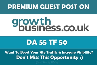 Write & Publish Guest Post on Growth Business UK. Growthbusiness.co.uk - DA55, TF50