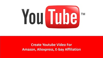 Create 10 Youtube Videos For Amazon, Aliexpress, e-bay Affiliation