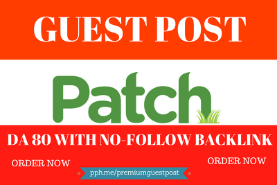 Write and Publish Guest post on Patch Blog DA 80 Backlink