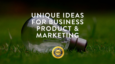 Provide unique Ideas for Business, Product, Marketing, Strategy