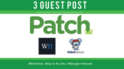 Write and Publish 3 Guest Post on WN.COM, PATCH.COM, Rebelmouse.com, wn, patch