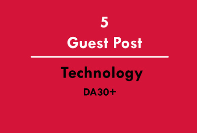 5 Guest Post Articles (Write + Post) on Technology Websites DA30+ (Do-Follow)