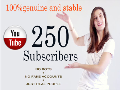 Serve 250 YouTube Subscribers for your channel