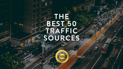 Show you the best 50 sources of targeted, unique, real, organic and white-hat traffic