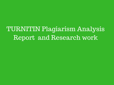 Provide TURNITIN Plagiarism Analysis Report & Research work