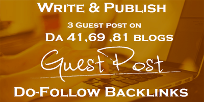 Write and Publish 3 Guest Post in DA 41 , 69 and 81 Blogs