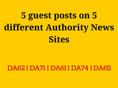 Write and publish 5 guest posts on 5 high DA news sites