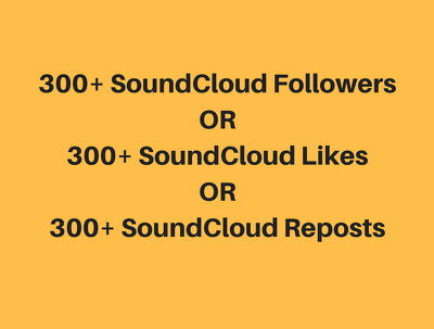 Send  300 HQ soundcloud Followers or Likes or Reposts