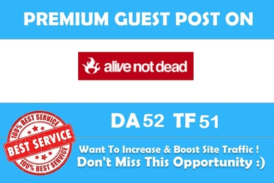 Write a blog on alivenotdead.com (DA 52, PA 51 PR 5) Dofollow Link