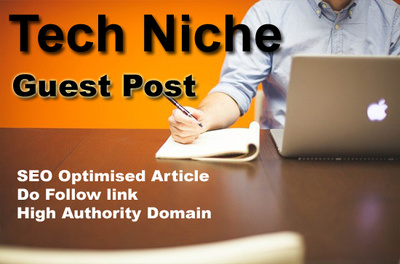 Write and Guest Post on Tech Niche Blog to Boost your SEO Ranking form high Authority