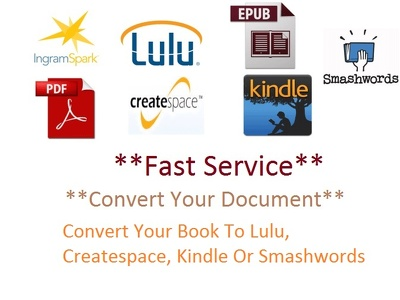Format And Convert Your Book To Lulu, Createspace, Kindle Or Smashwords