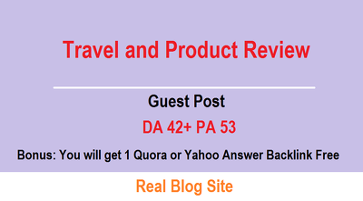 Publish Your Guest Post on my Real DA 43 PA 53  Travel and Product Review Blog
