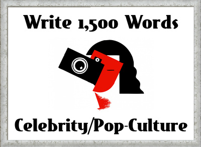 Write 1,500 Words on Celebrity/Pop-Culture