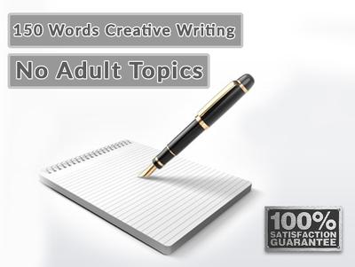 Write 150words creative writing on any topics .