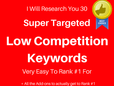 I Will Research 30 Super Targeted Low Competition Keywords Very Easy To Rank #1 For