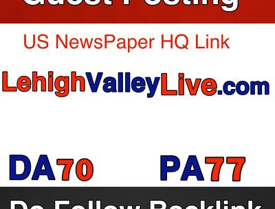 Publish Guest Post on Lehigh Valley American News Paper. Lehighvalleylive.com -DA 70